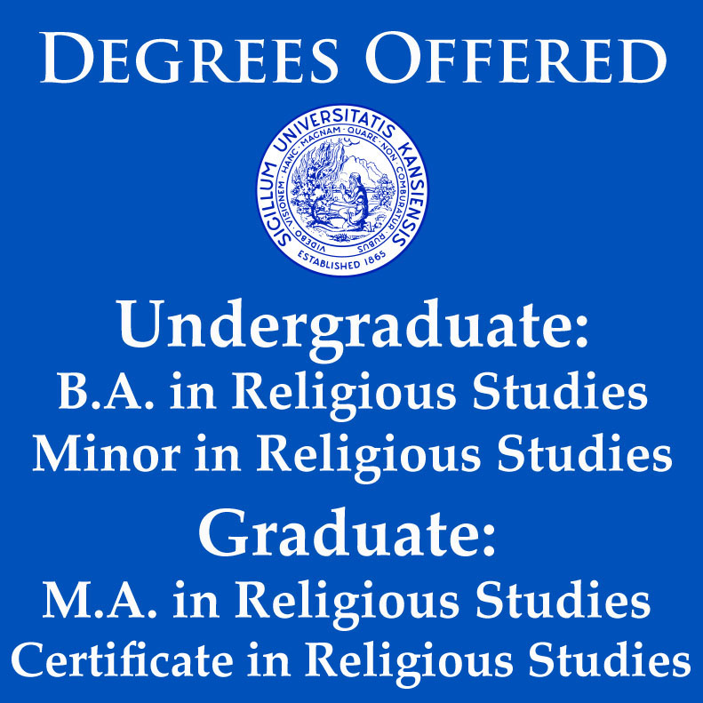 Degrees Offered, Undergraduate: B.A. in Religious Studies, Minor in Religious Studies. Graduate: M.A. IN RELIGIOUS STUDIES